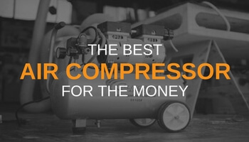 THE BEST AIR COMPRESSOR FOR THE MONEY