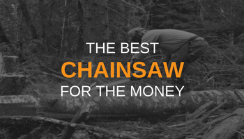 THE BEST CHAINSAW FOR THE MONEY