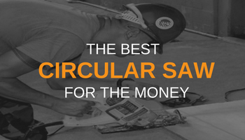 THE BEST CIRCULAR SAW FOR THE MONEY