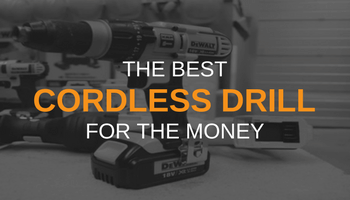 THE BEST CORDLESS DRILL FOR THE MONEY
