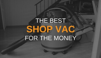 THE BEST SHOP VAC FOR THE MONEY