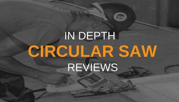 IN DEPTH CIRCULAR SAW REVIEWS