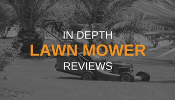 IN DEPTH LAWN MOWER REVIEWS