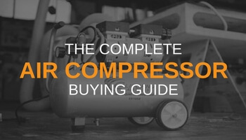 THE COMPLETE AIR COMPRESSOR BUYING GUIDE