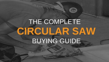 THE COMPLETE CIRCULAR SAW BUYING GUIDE
