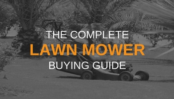 THE COMPLETE LAWN MOWER BUYING GUIDE