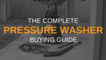 THE COMPLETE PRESSURE WASHER BUYING GUIDE