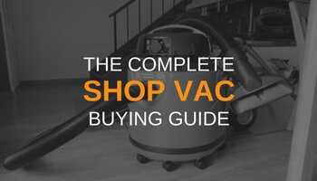 THE COMPLETE SHOP VAC BUYING GUIDE