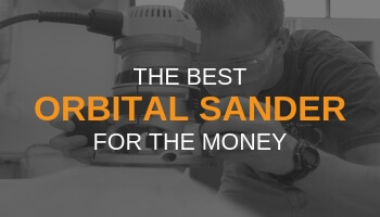 THE BEST ORBITAL SANDER FOR THE MONEY
